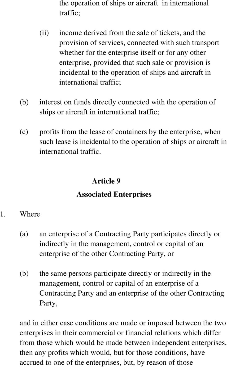 with the operation of ships or aircraft in international traffic; profits from the lease of containers by the enterprise, when such lease is incidental to the operation of ships or aircraft in