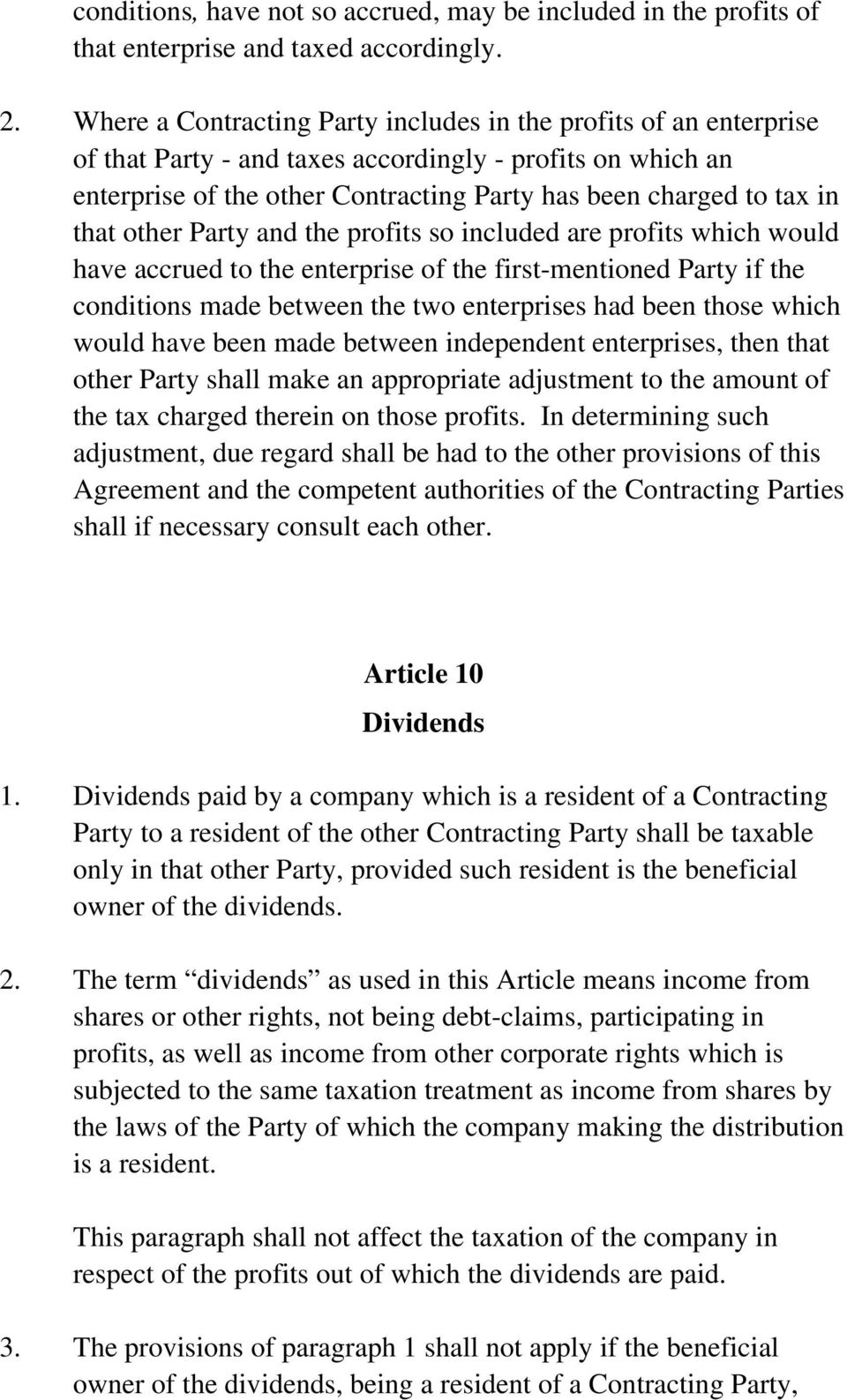 that other Party and the profits so included are profits which would have accrued to the enterprise of the first-mentioned Party if the conditions made between the two enterprises had been those