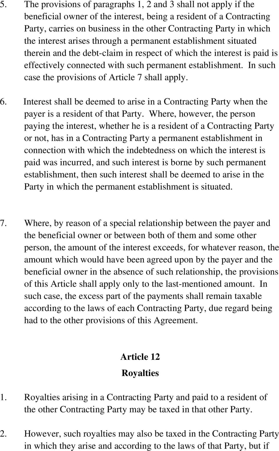 In such case the provisions of Article 7 shall apply. 6. Interest shall be deemed to arise in a Contracting Party when the payer is a resident of that Party.