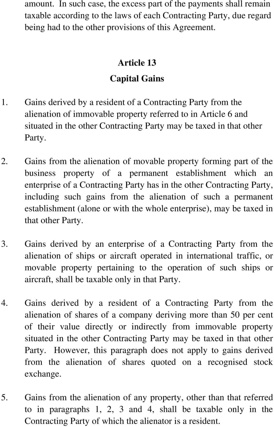 Gains derived by a resident of a Contracting Party from the alienation of immovable property referred to in Article 6 and situated in the other Contracting Party may be taxed in that other Party. 2.
