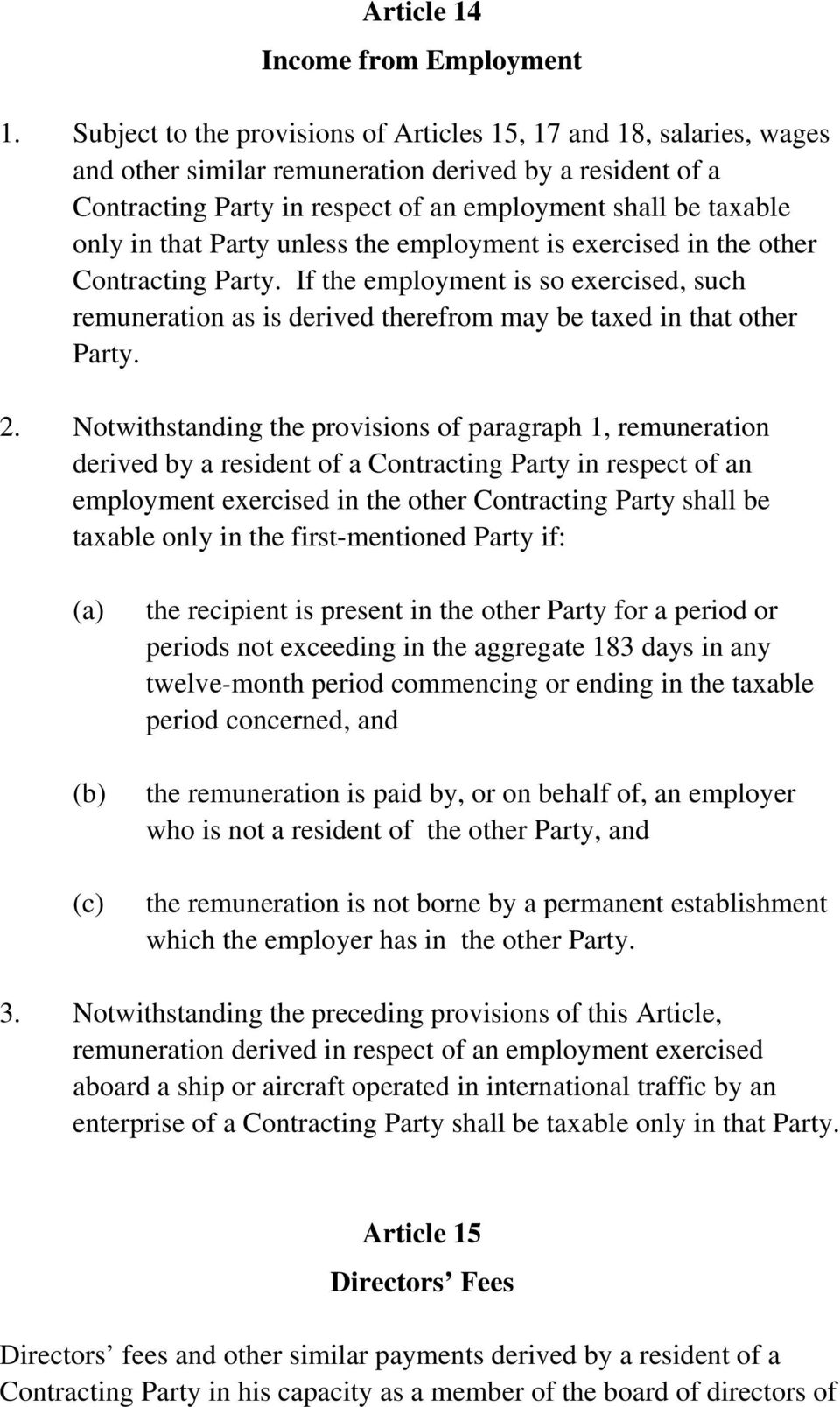 that Party unless the employment is exercised in the other Contracting Party. If the employment is so exercised, such remuneration as is derived therefrom may be taxed in that other Party. 2.