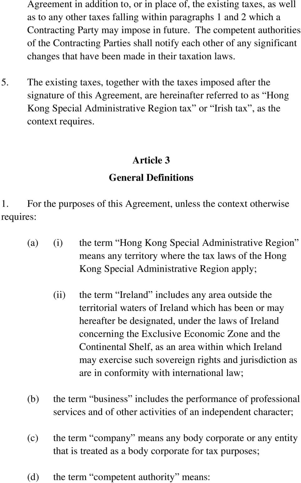 The existing taxes, together with the taxes imposed after the signature of this Agreement, are hereinafter referred to as Hong Kong Special Administrative Region tax or Irish tax, as the context