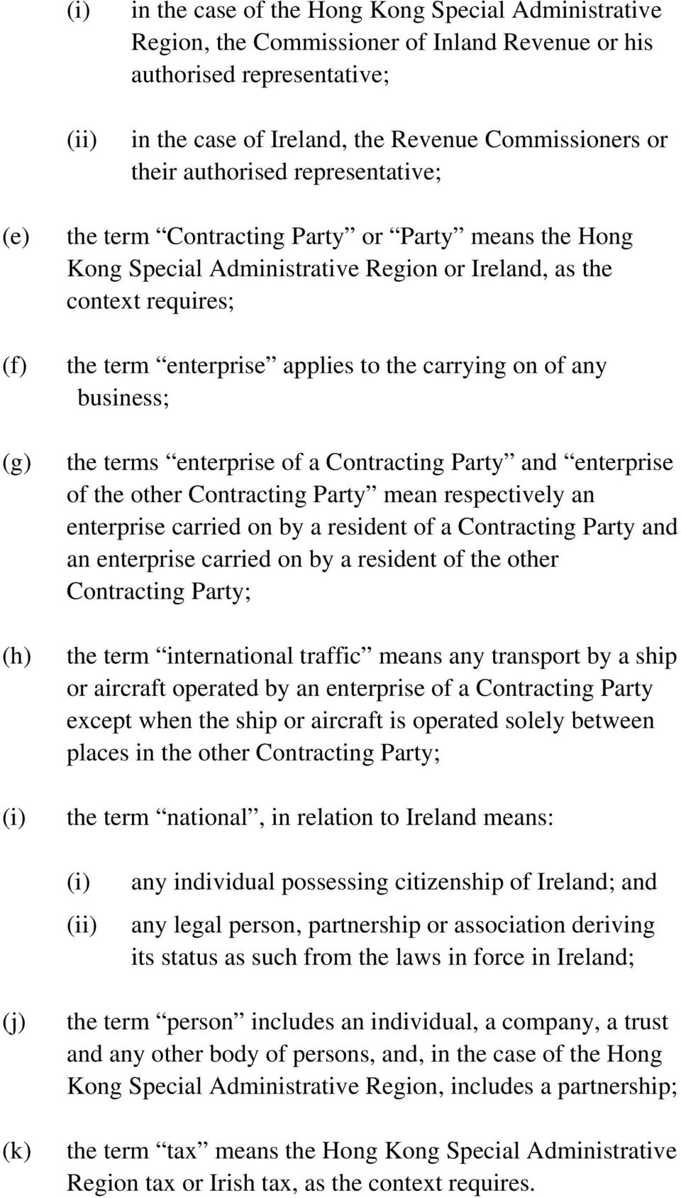 to the carrying on of any business; the terms enterprise of a Contracting Party and enterprise of the other Contracting Party mean respectively an enterprise carried on by a resident of a Contracting
