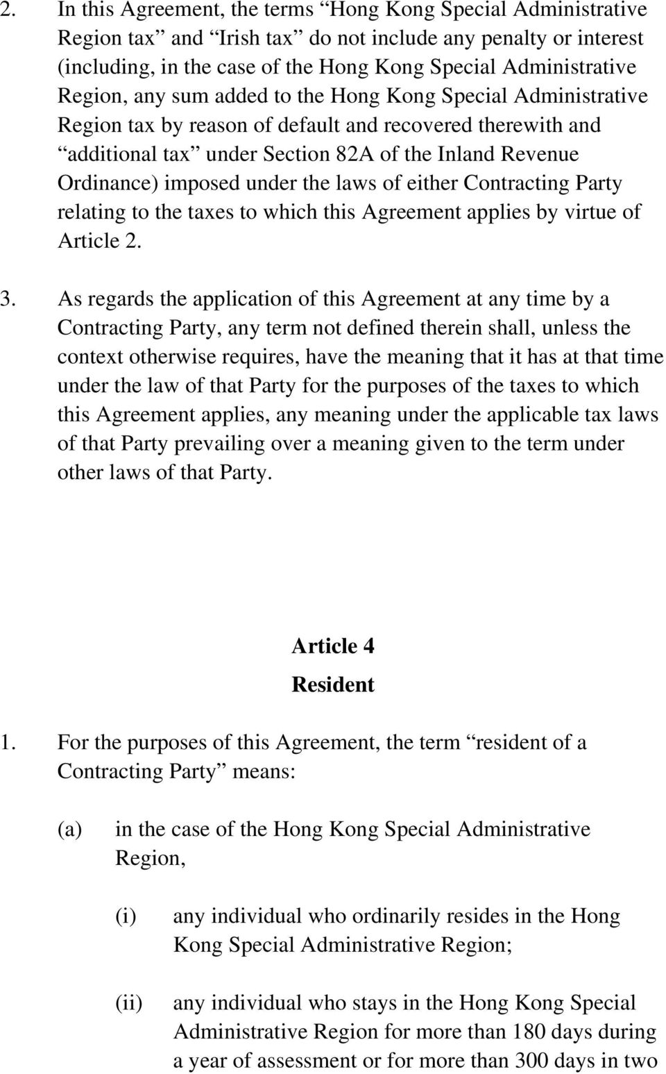 under the laws of either Contracting Party relating to the taxes to which this Agreement applies by virtue of Article 2. 3.