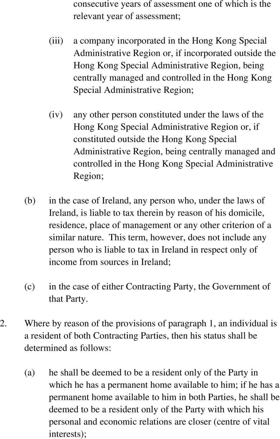 Administrative Region or, if constituted outside the Hong Kong Special Administrative Region, being centrally managed and controlled in the Hong Kong Special Administrative Region; (b) (c) in the