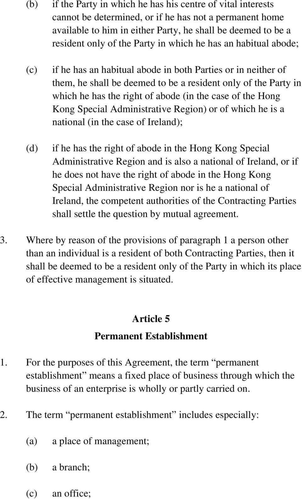 of abode (in the case of the Hong Kong Special Administrative Region) or of which he is a national (in the case of Ireland); if he has the right of abode in the Hong Kong Special Administrative