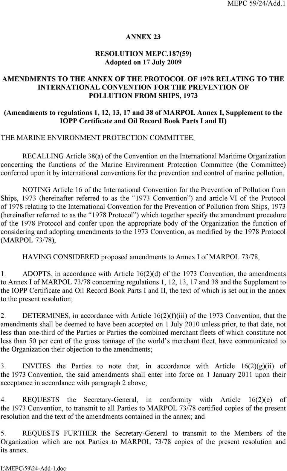 12, 13, 17 and 38 of MARPOL Annex I, Supplement to the IOPP Certificate and Oil Record Book Parts I and II) THE MARINE ENVIRONMENT PROTECTION COMMITTEE, RECALLING Article 38(a) of the Convention on