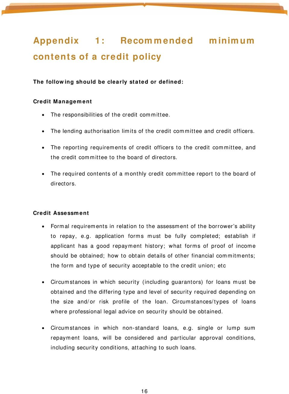 The required contents of a monthly credit committee report to the board of directors. Credit Assessment Formal requirements in relation to the assessment of the borrower s ability to repay, e.g.