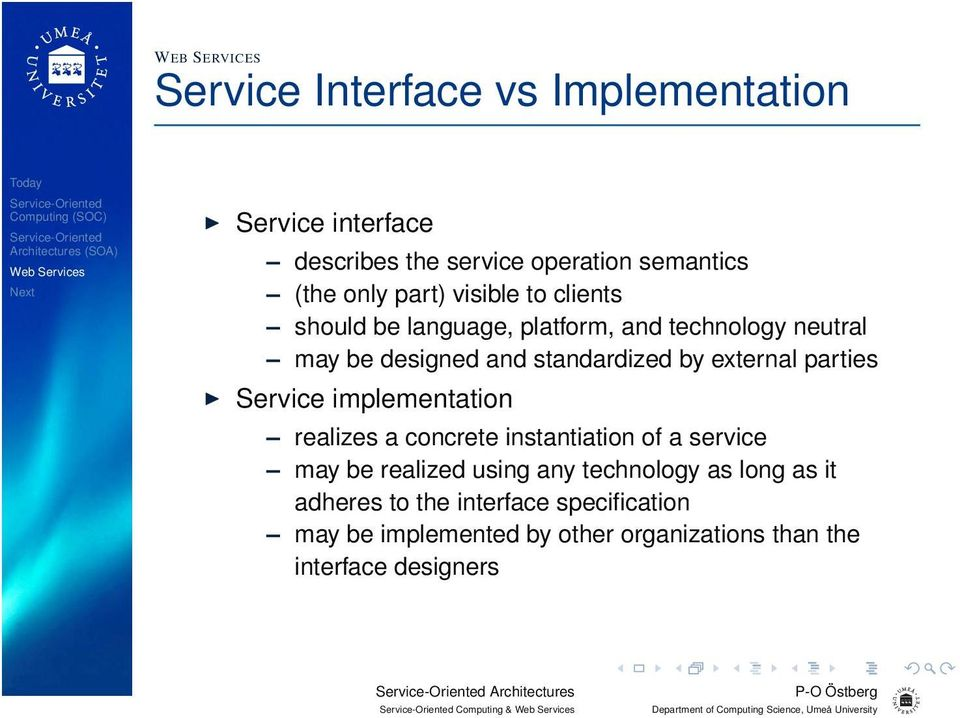 Service implementation realizes a concrete instantiation of a service may be realized using any technology as long as it