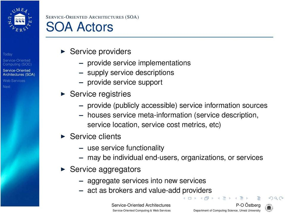 description, service location, service cost metrics, etc) Service clients use service functionality may be individual end-users,