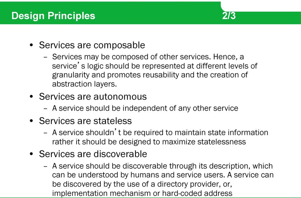 Services are autonomous A service should be independent of any other service Services are stateless A service shouldn t be required to maintain state information rather it