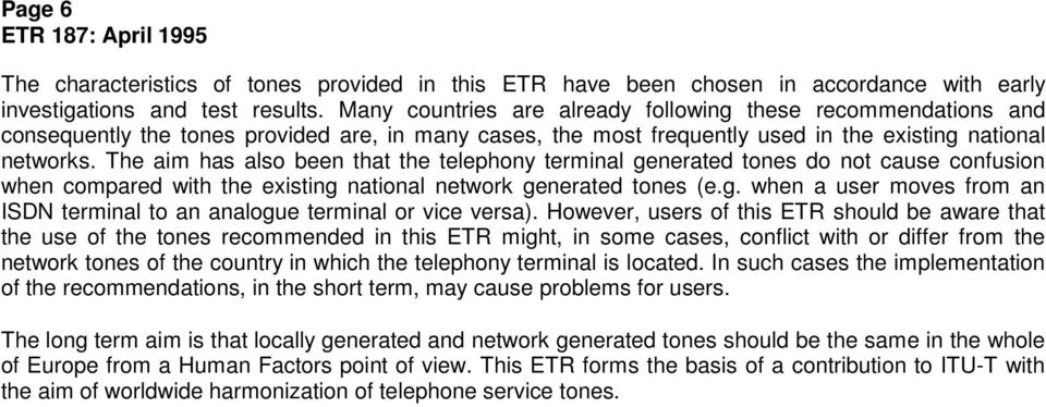 The aim has also been that the telephony terminal generated tones do not cause confusion when compared with the existing national network generated tones (e.g. when a user moves from an ISDN terminal to an analogue terminal or vice versa).