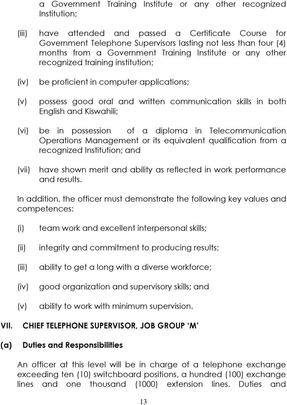 Kiswahili; (vi) be in possession of a diploma in Telecommunication Operations Management or its equivalent qualification from a recognized Institution; and (vii) have shown merit and ability as