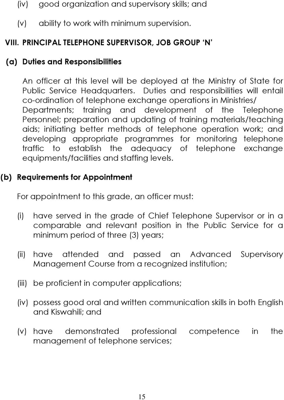 Duties and responsibilities will entail co-ordination of telephone exchange operations in Ministries/ Departments; training and development of the Telephone Personnel; preparation and updating of
