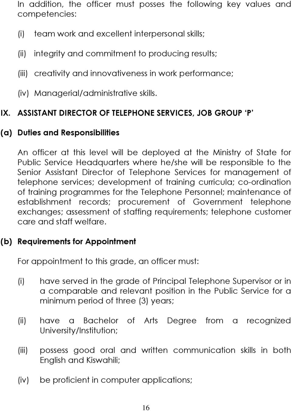 ASSISTANT DIRECTOR OF TELEPHONE SERVICES, JOB GROUP P (a) Duties and Responsibilities An officer at this level will be deployed at the Ministry of State for Public Service Headquarters where he/she