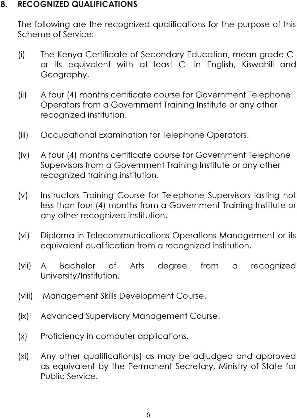 (v) (vi) A four (4) months certificate course for Government Telephone Operators from a Government Training Institute or any other recognized institution.