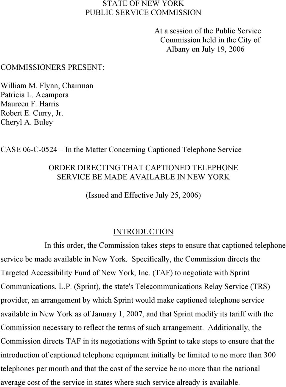 Service ORDER DIRECTING THAT CAPTIONED TELEPHONE SERVICE BE MADE AVAILABLE IN NEW YORK (Issued and Effective July 25, 2006) INTRODUCTION In this order, the Commission takes steps to ensure that
