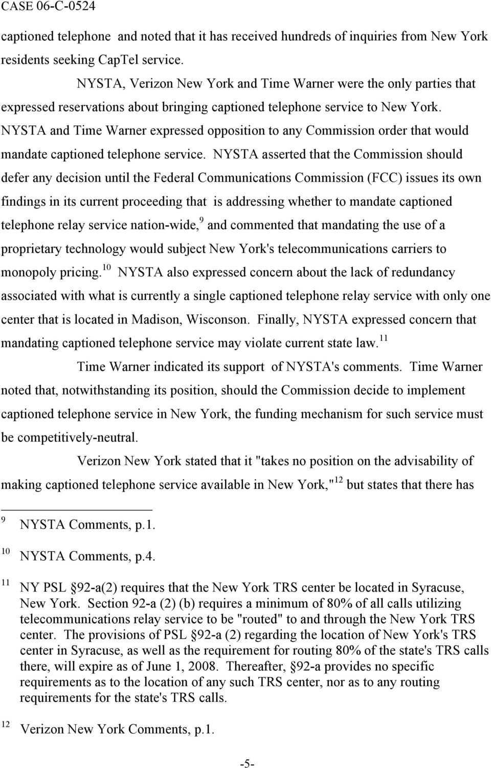 NYSTA and Time Warner expressed opposition to any Commission order that would mandate captioned telephone service.