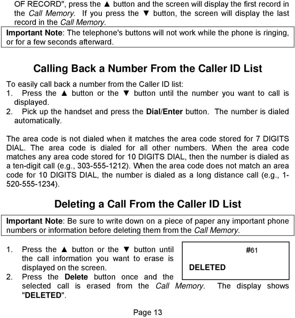 Calling Back a Number From the Caller ID List To easily call back a number from the Caller ID list: 1. Press the button or the button until the number you want to call is displayed. 2.