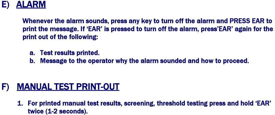 Test results printed. b. Message to the operator why the alarm sounded and how to proceed.