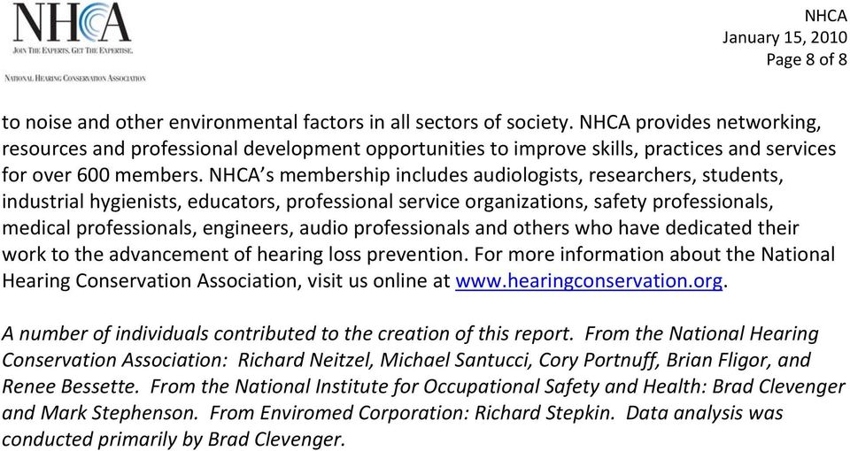 NHCA s membership includes audiologists, researchers, students, industrial hygienists, educators, professional service organizations, safety professionals, medical professionals, engineers, audio