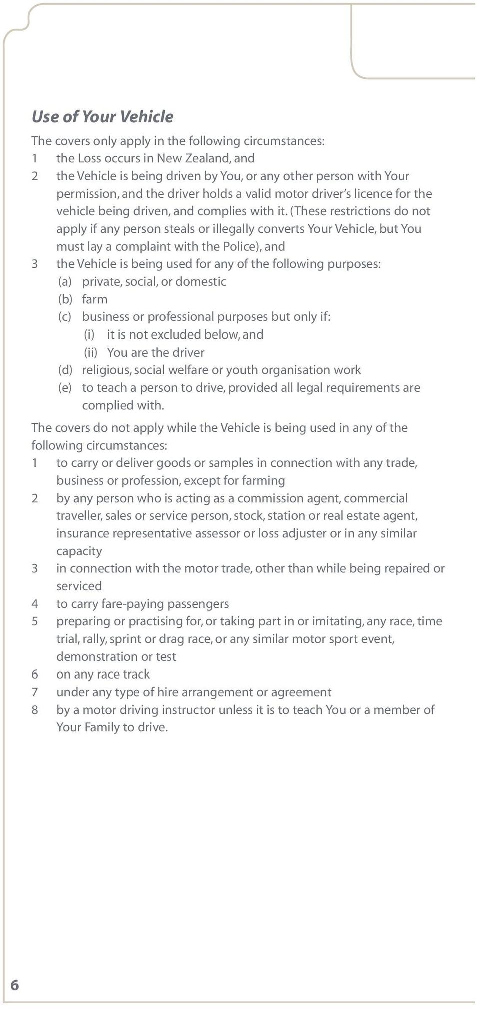 (These restrictions do not apply if any person steals or illegally converts Your Vehicle, but You must lay a complaint with the Police), and 3 the Vehicle is being used for any of the following