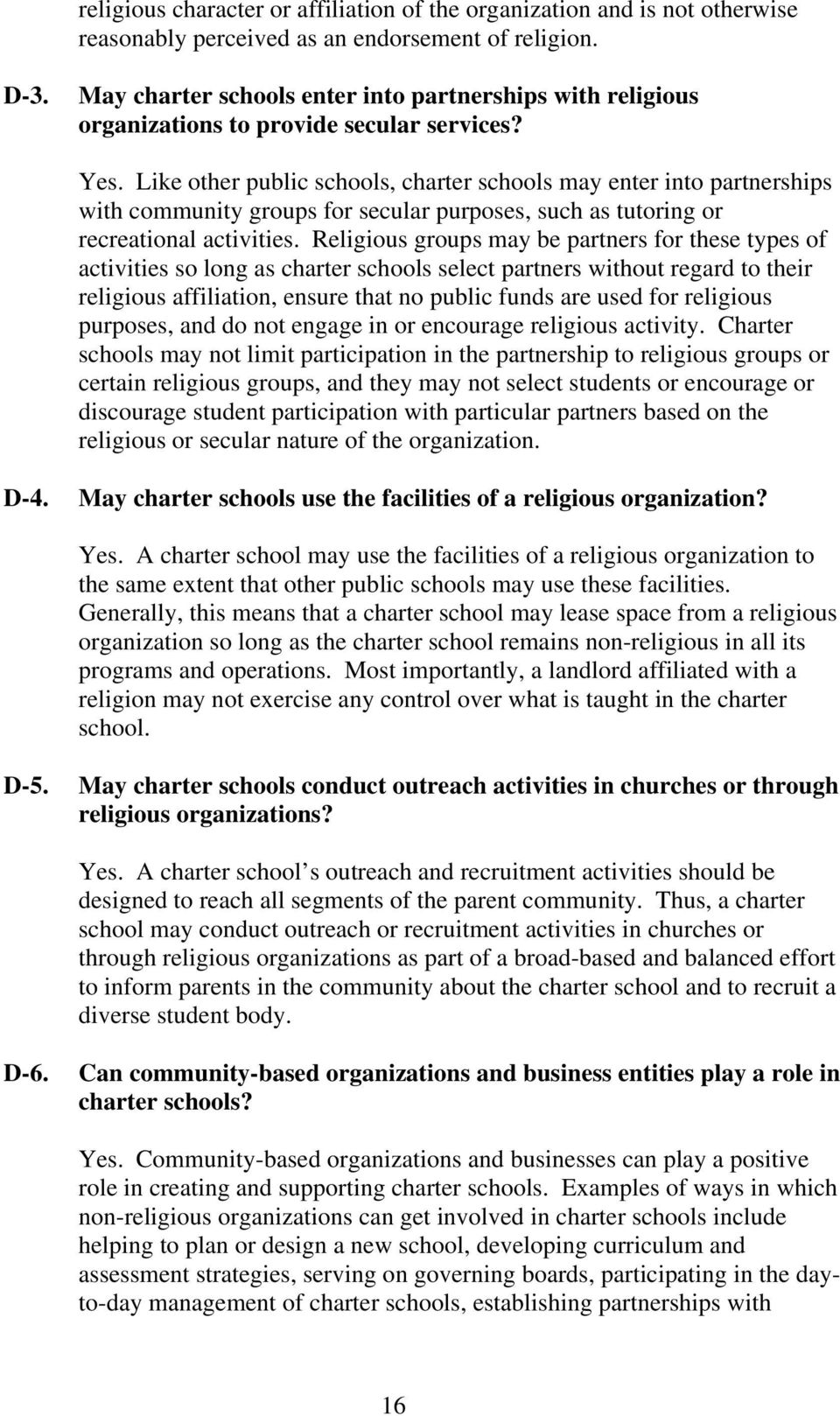 Like other public schools, charter schools may enter into partnerships with community groups for secular purposes, such as tutoring or recreational activities.