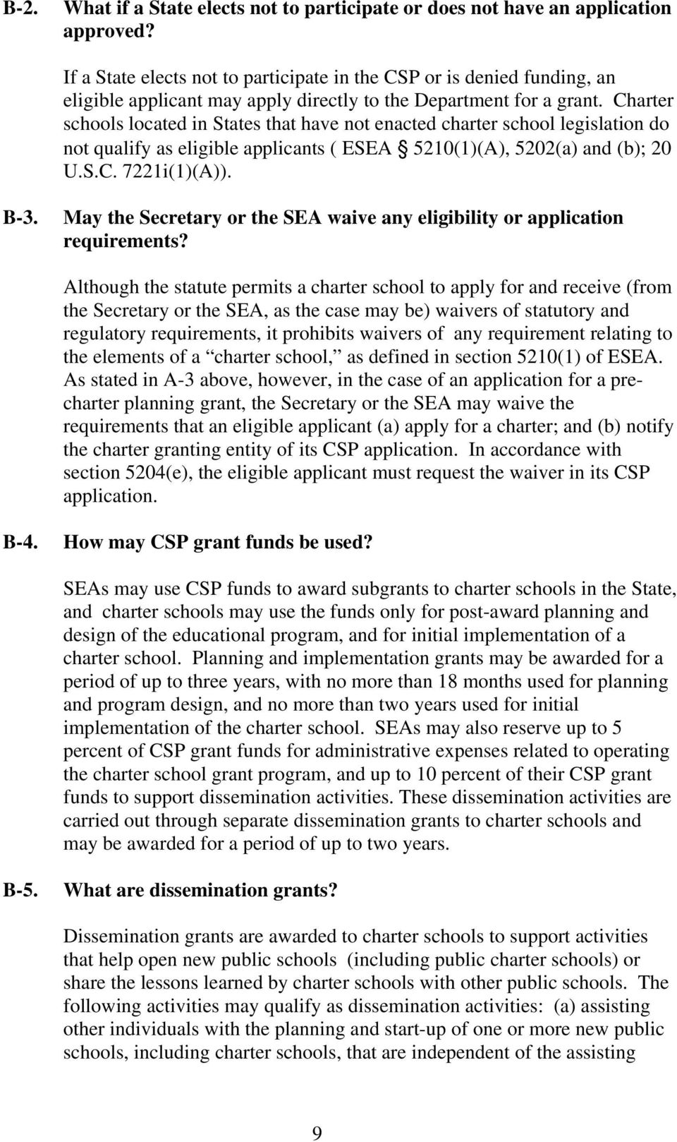 Charter schools located in States that have not enacted charter school legislation do not qualify as eligible applicants ( ESEA 5210(1)(A), 5202(a) and (b); 20 U.S.C. 7221i(1)(A)). B-3.