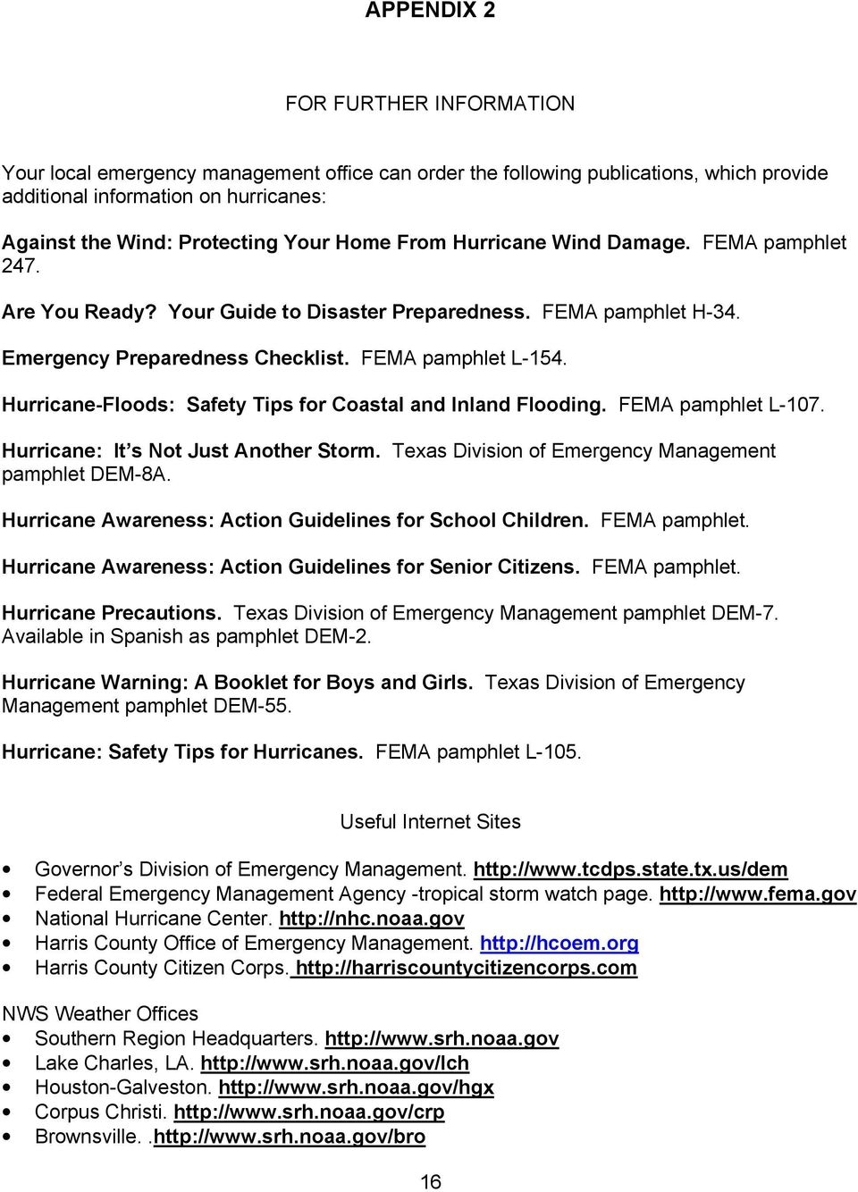 Hurricane-Floods: Safety Tips for Coastal and Inland Flooding. FEMA pamphlet L-107. Hurricane: It s Not Just Another Storm. Texas Division of Emergency Management pamphlet DEM-8A.