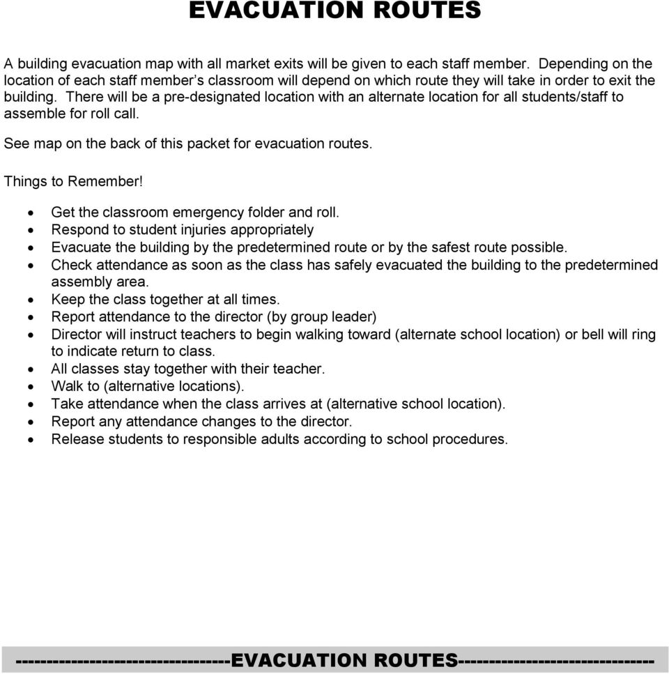 There will be a pre-designated location with an alternate location for all students/staff to assemble for roll call. See map on the back of this packet for evacuation routes. Things to Remember!