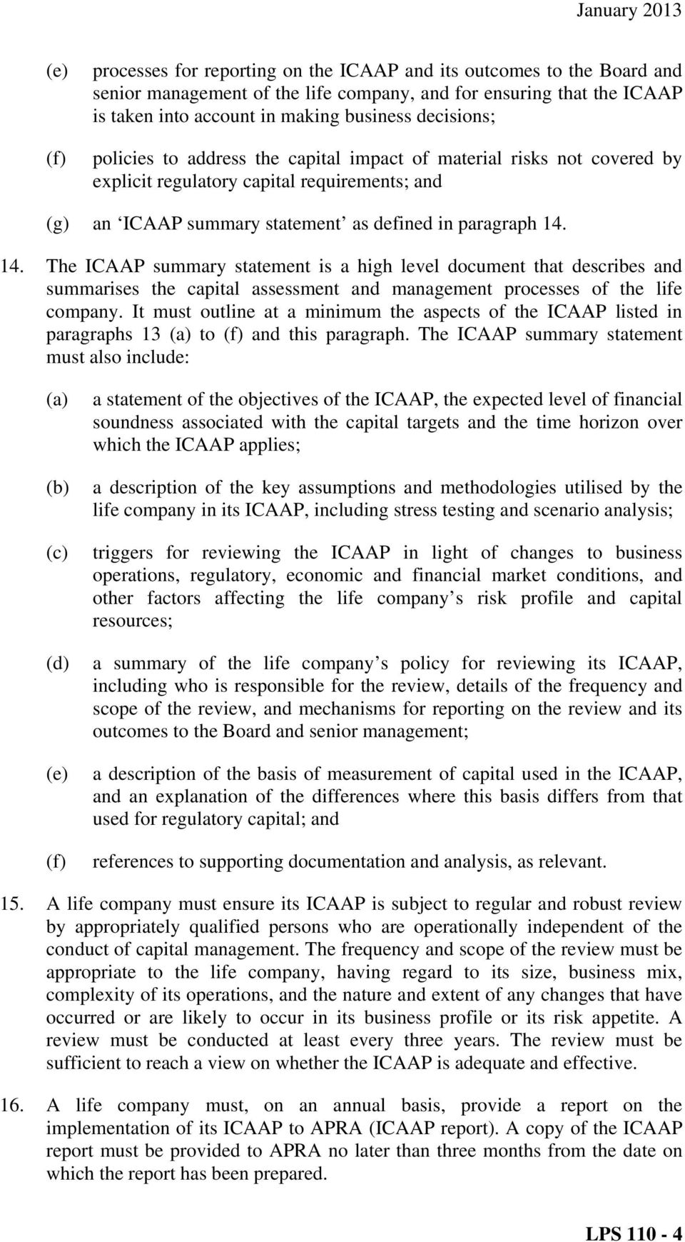 14. The ICAAP summary statement is a high level document that describes and summarises the capital assessment and management processes of the life company.