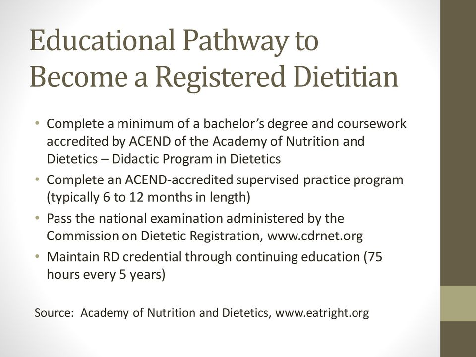 (typically 6 to 12 months in length) Pass the national examination administered by the Commission on Dietetic Registration, www.