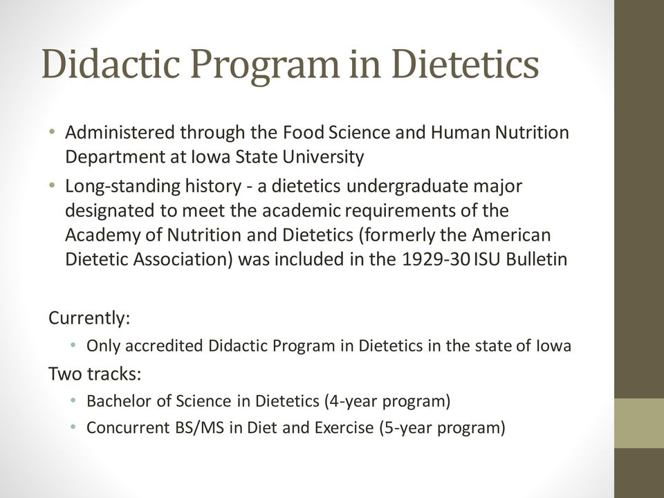 Dietetics (formerly the American Dietetic Association) was included in the 1929-30 ISU Bulletin Currently: Only accredited Didactic