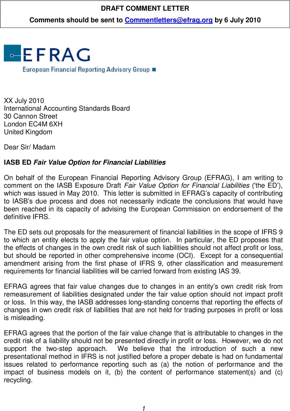 of the European Financial Reporting Advisory Group (EFRAG), I am writing to comment on the IASB Exposure Draft Fair Value Option for Financial Liabilities ('the ED ), which was issued in May 2010.