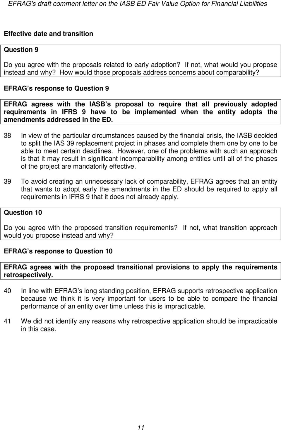 EFRAG s response to Question 9 EFRAG agrees with the IASB s proposal to require that all previously adopted requirements in IFRS 9 have to be implemented when the entity adopts the amendments