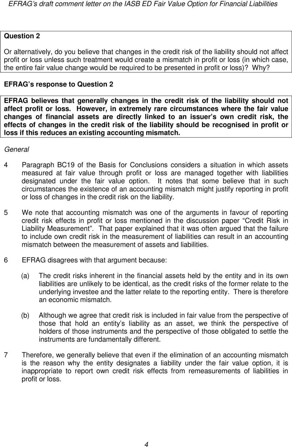 EFRAG s response to Question 2 EFRAG believes that generally changes in the credit risk of the liability should not affect profit or loss.