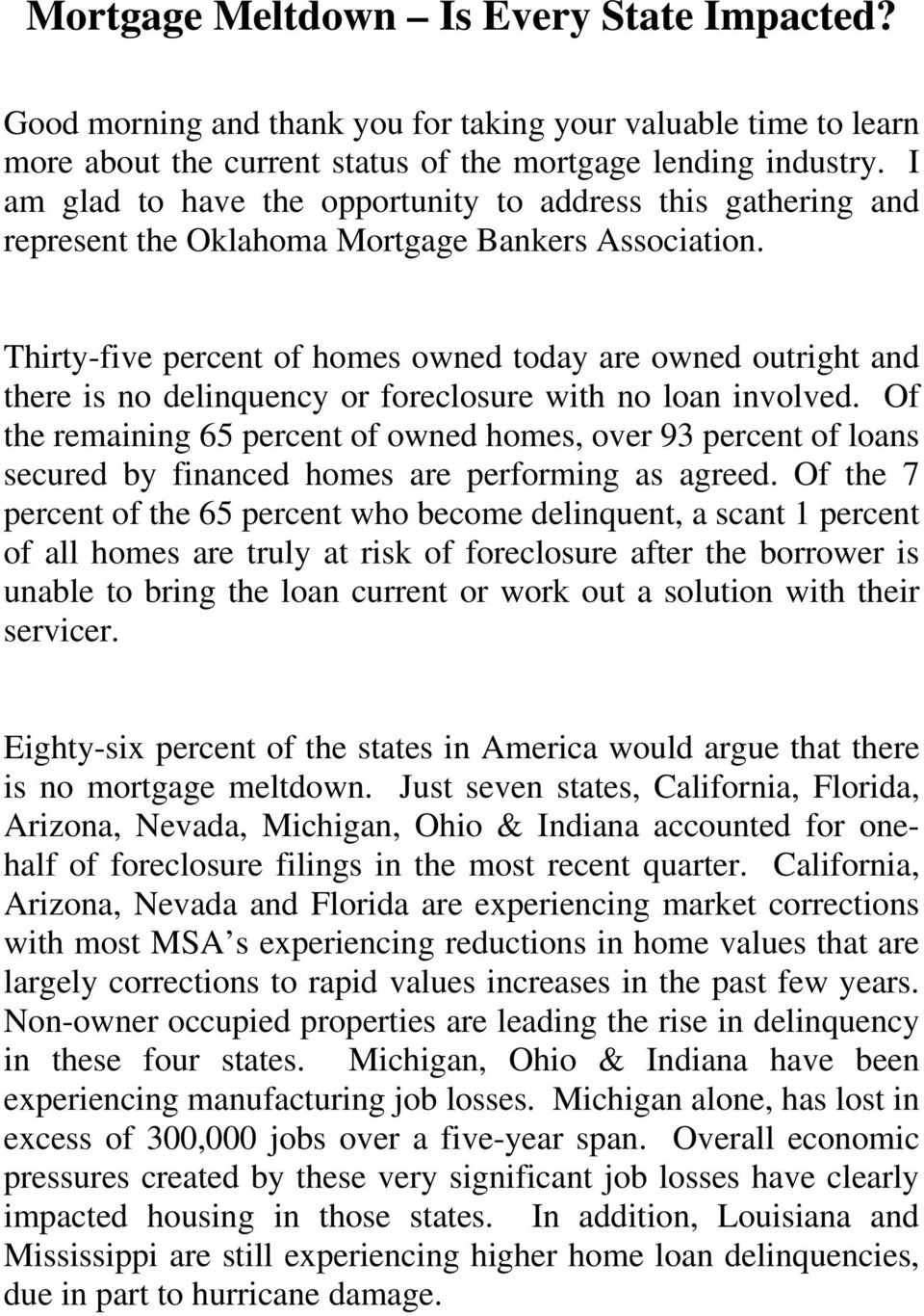 Thirty-five percent of homes owned today are owned outright and there is no delinquency or foreclosure with no loan involved.