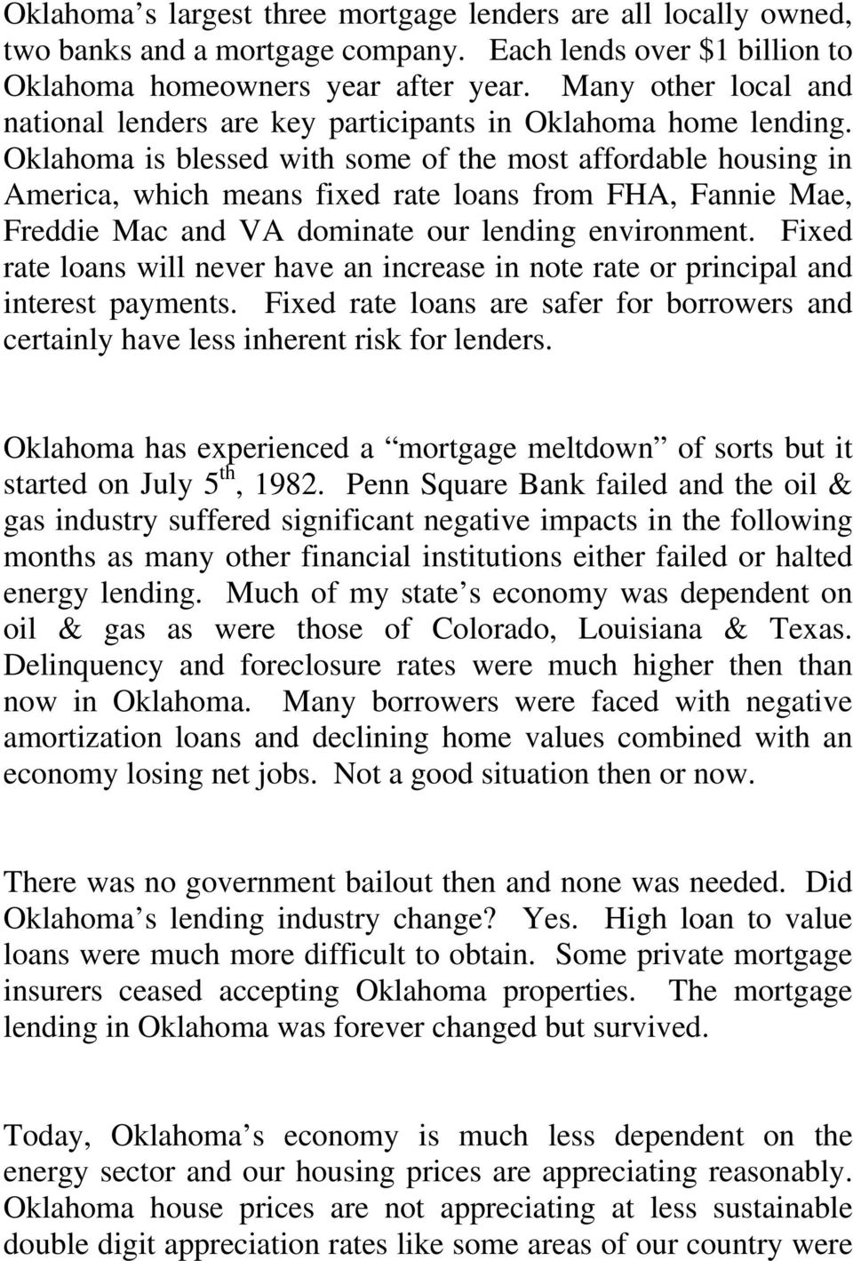 Oklahoma is blessed with some of the most affordable housing in America, which means fixed rate loans from FHA, Fannie Mae, Freddie Mac and VA dominate our lending environment.