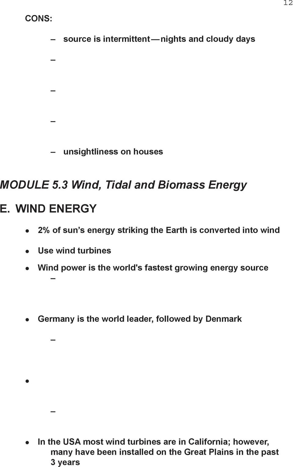WIND ENERGY 2% of sun s energy striking the Earth is converted into wind Use wind turbines Wind power is the