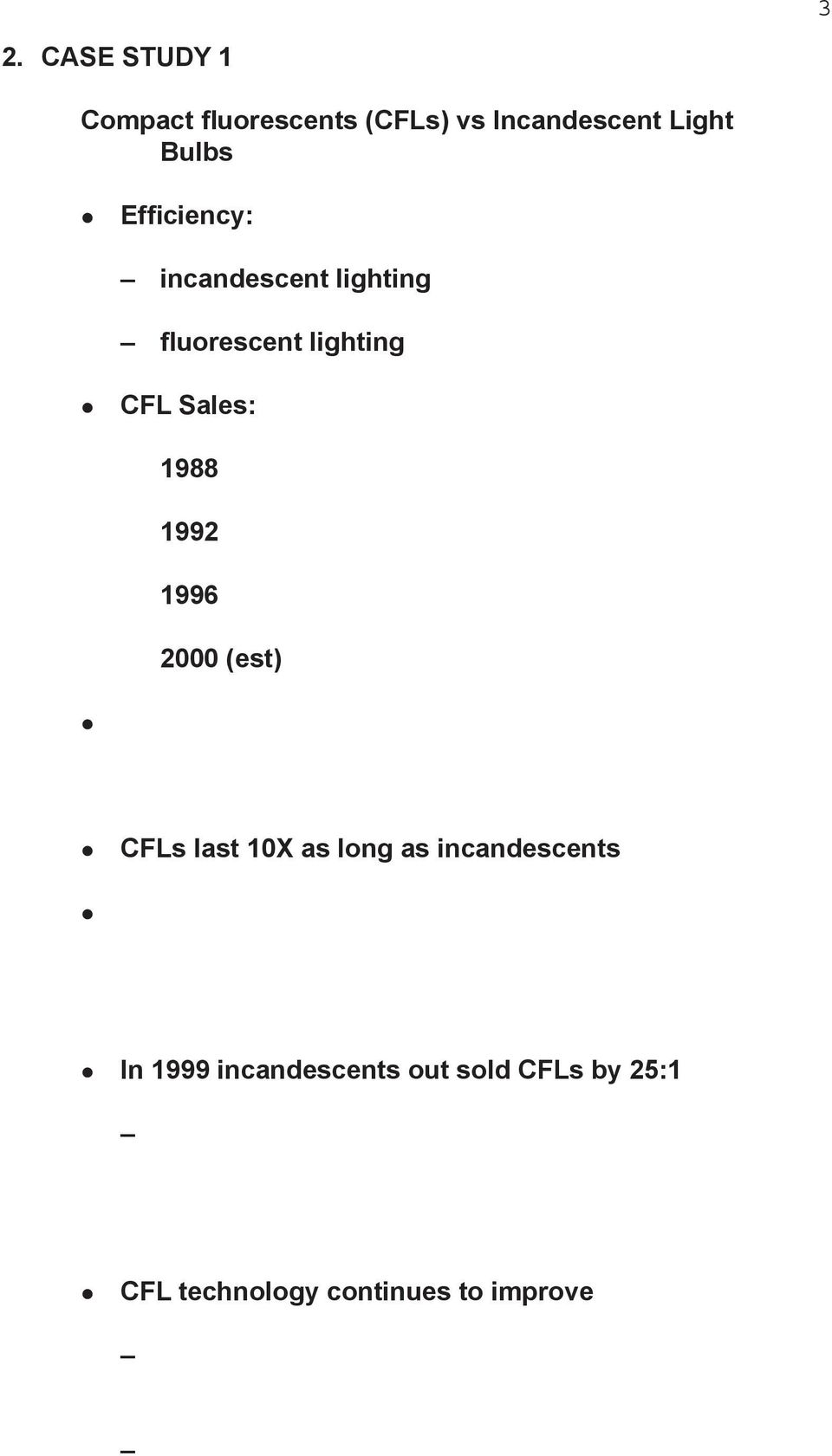 Sales: 1988 1992 1996 2000 (est) CFLs last 10X as long as