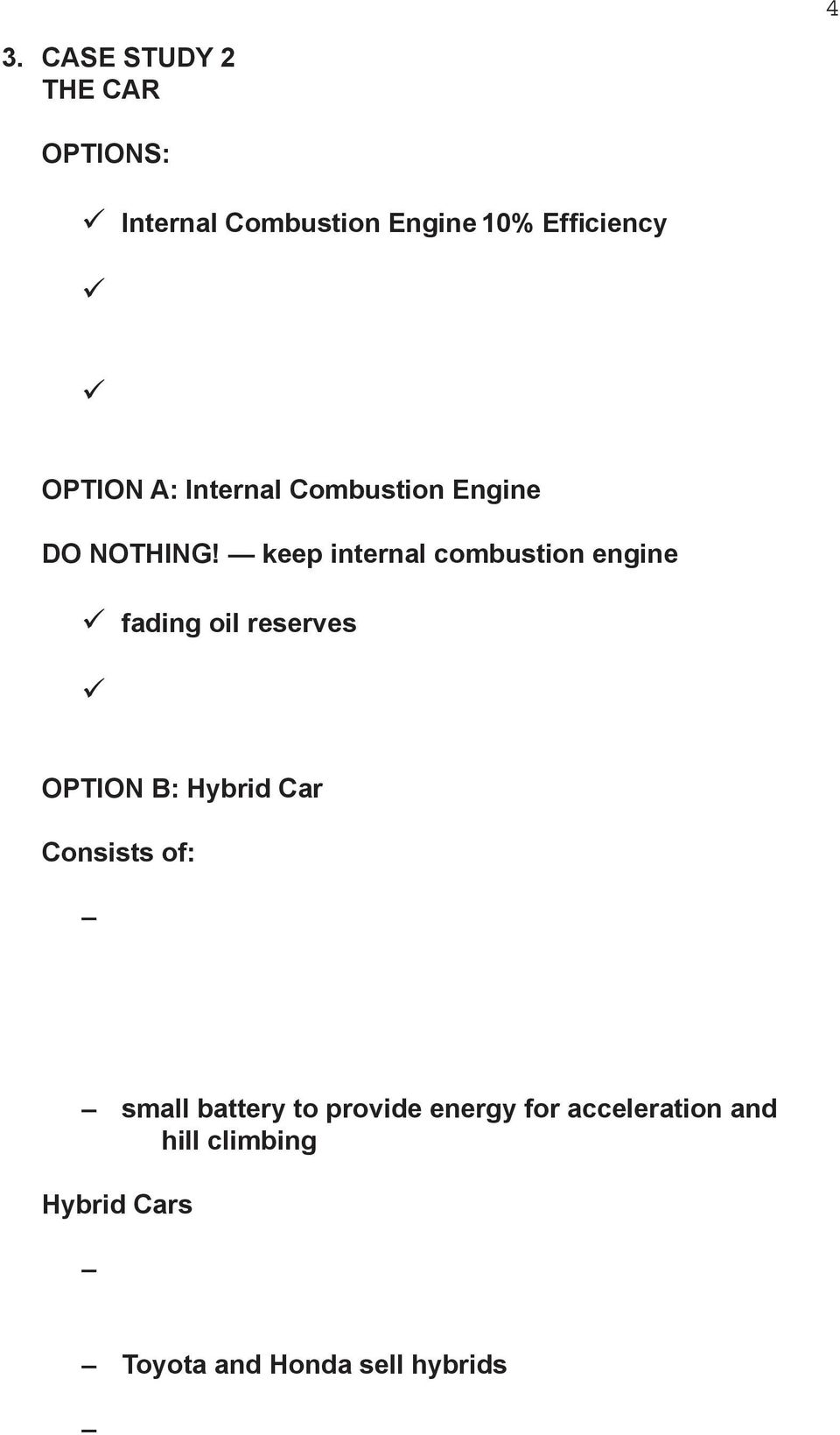 keep internal combustion engine fading oil reserves OPTION B: Hybrid Car