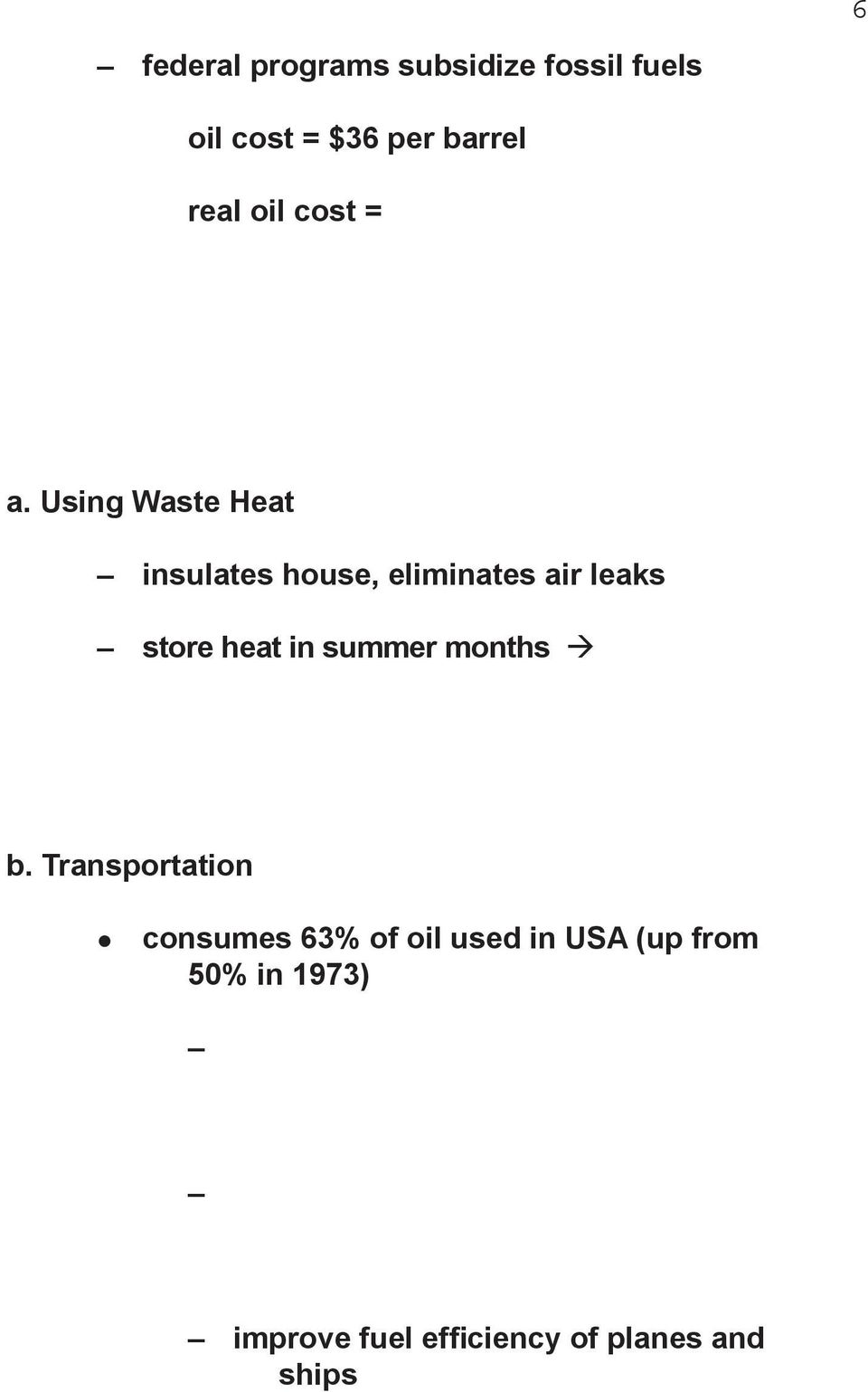 Using Waste Heat insulates house, eliminates air leaks store heat in