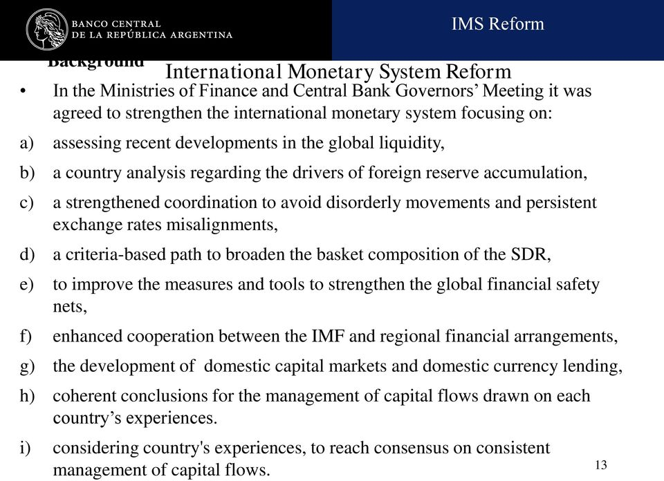 persistent exchange rates misalignments, d) a criteria-based path to broaden the basket composition of the SDR, e) to improve the measures and tools to strengthen the global financial safety nets, f)