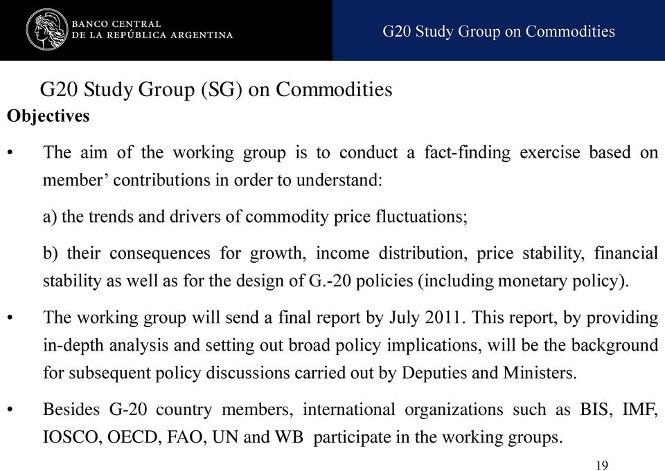 -20 policies (including monetary policy). The working group will send a final report by July 2011.