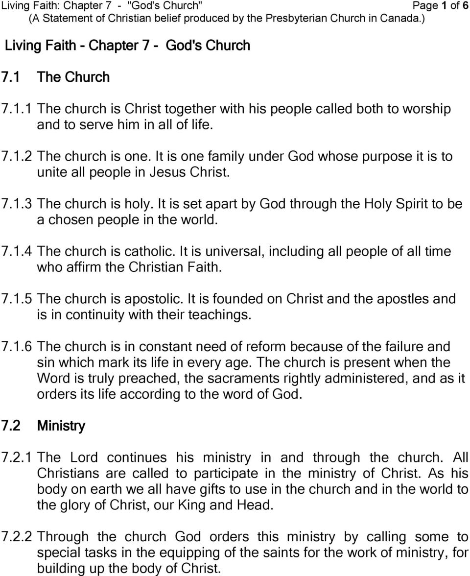 It is set apart by God through the Holy Spirit to be a chosen people in the world. 7.1.4 The church is catholic. It is universal, including all people of all time who affirm the Christian Faith. 7.1.5 The church is apostolic.