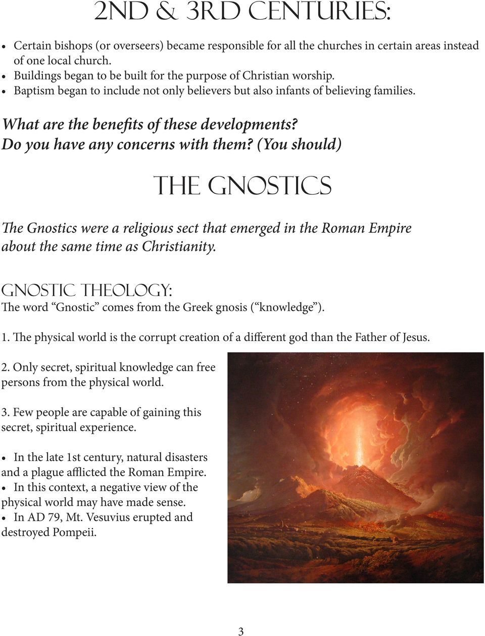 Do you have any concerns with them? (You should) The GNostics The Gnostics were a religious sect that emerged in the Roman Empire about the same time as Christianity.
