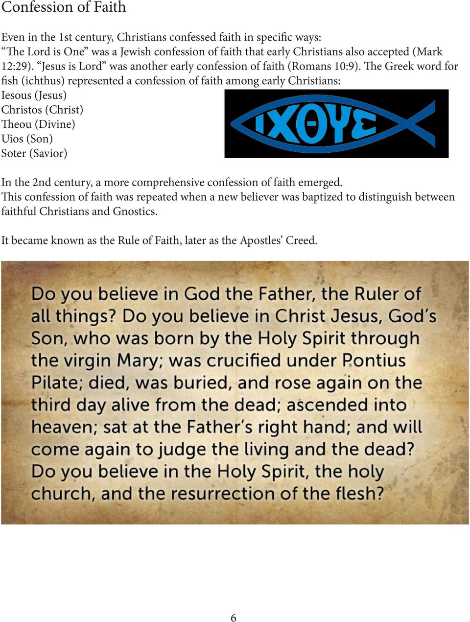 The Greek word for fish (ichthus) represented a confession of faith among early Christians: Iesous (Jesus) Christos (Christ) Theou (Divine) Uios (Son) Soter (Savior) In