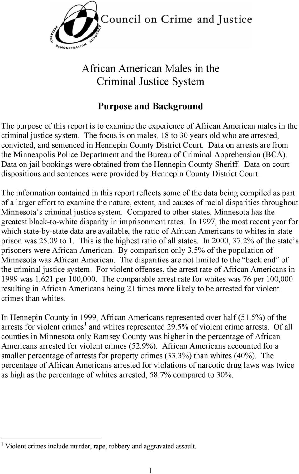 Data on arrests are from the Minneapolis Police Department and the Bureau of Criminal Apprehension (BCA). Data on jail bookings were obtained from the Hennepin County Sheriff.