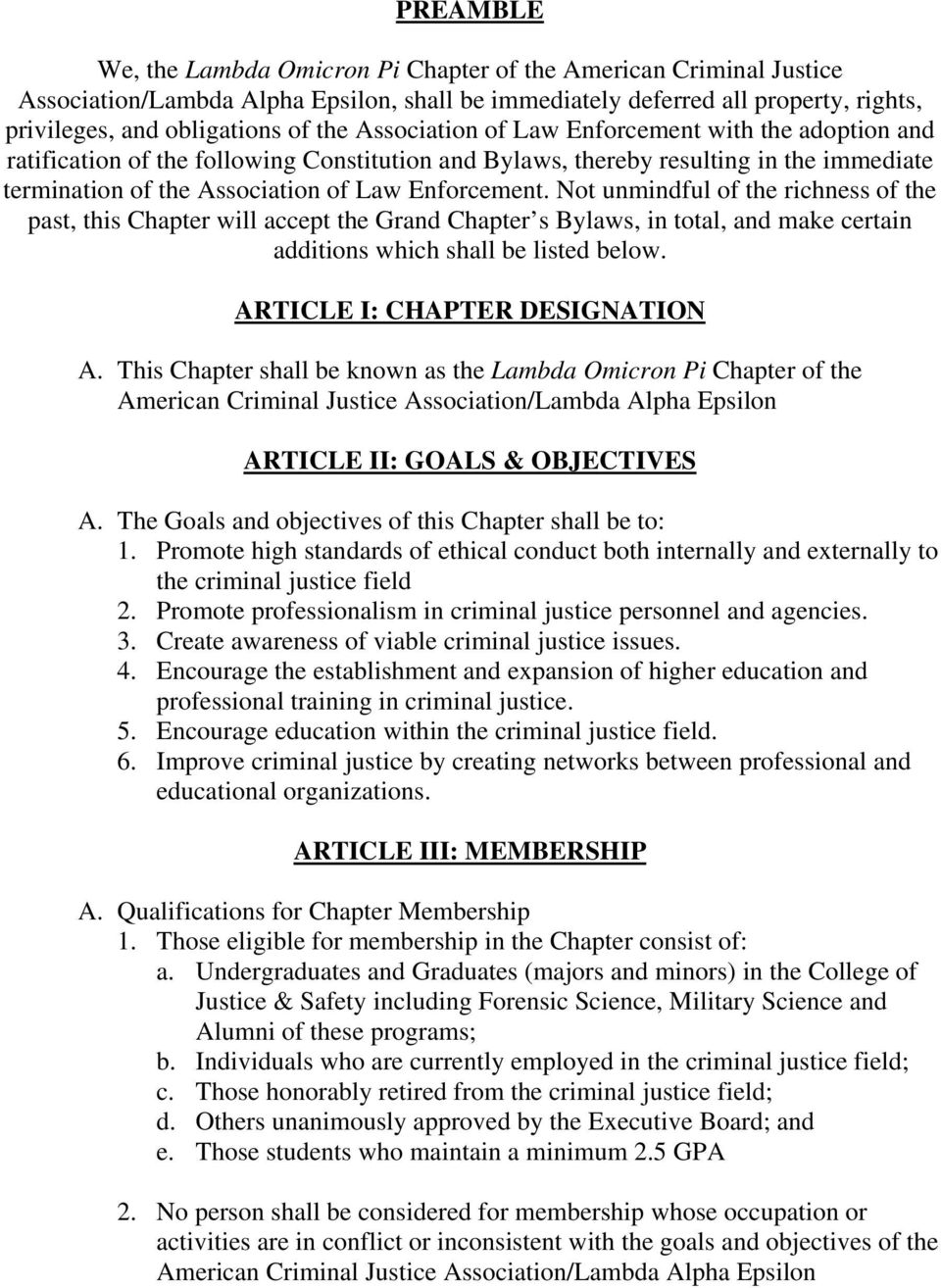 Not unmindful of the richness of the past, this Chapter will accept the Grand Chapter s Bylaws, in total, and make certain additions which shall be listed below. ARTICLE I: CHAPTER DESIGNATION A.