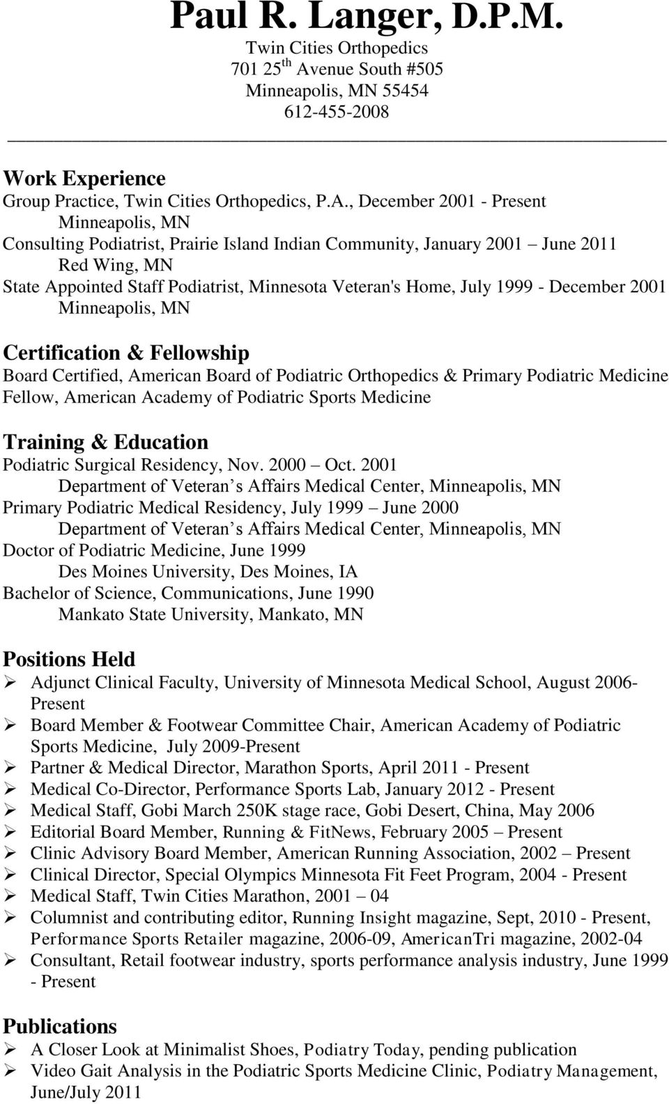 , December 2001 - Present Minneapolis, MN Consulting Podiatrist, Prairie Island Indian Community, January 2001 June 2011 Red Wing, MN State Appointed Staff Podiatrist, Minnesota Veteran's Home, July